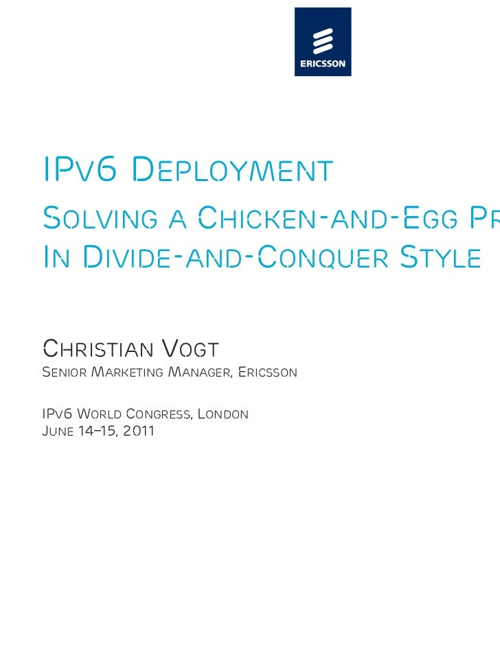 IPV6 DEPLOYMENTSOLVING A CHICKEN-AND-EGG PROBLEMIN DIVIDE-AND-CONQUER STYLECHRISTIAN VOGTSENIOR MARKETING MANAGER, ERICSSO...