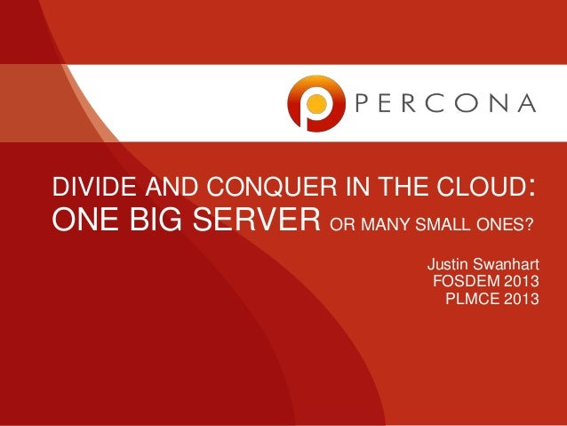 DIVIDE AND CONQUER IN THE CLOUD:ONE BIG SERVER OR MANY SMALL ONES?                          Justin Swanhart               ...