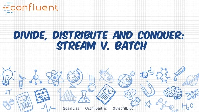 @gamussa @confluentinc @thephillyjug Divide, Distribute and Conquer:
