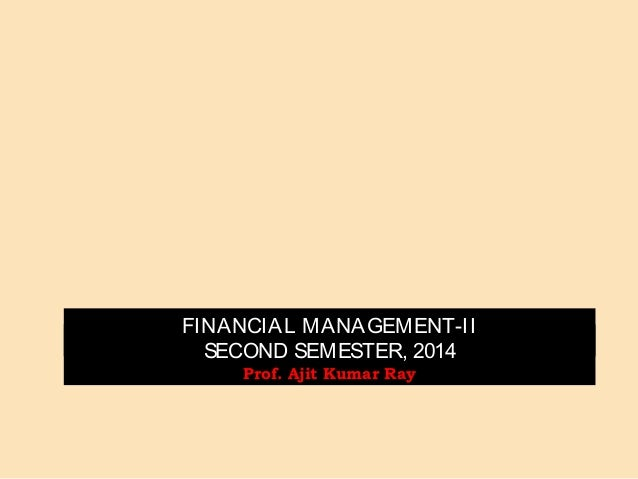 DIVIDEND POLICY FINANCIAL MANAGEMENT-II SECOND SEMESTER, 2014 Prof. Ajit Kumar Ray
