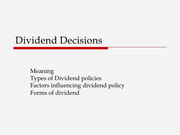 Dividend Decisions Meaning  Types of Dividend policies  Factors influencing dividend policy  Forms of dividend