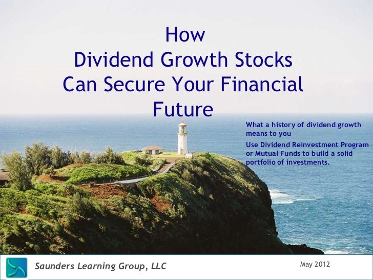 How      Dividend Growth Stocks     Can Secure Your Financial              Future                               What a his...