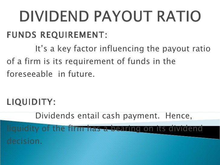 FUNDS REQUIREMENT: It's a key factor influencing the payout ratio of a firm is its requirement of funds in the foreseeable...