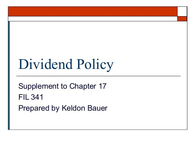 Dividend Policy Supplement to Chapter 17 FIL 341 Prepared by Keldon Bauer