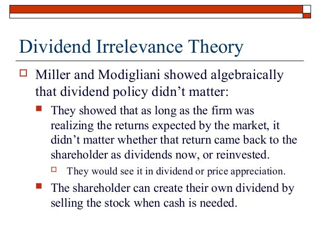 explain the modigliani miller dividend irrelevance proposition Modigliani & miller (m&m propositions i & ii) - capital structure of corporations home creat your  m&m proposition ii.