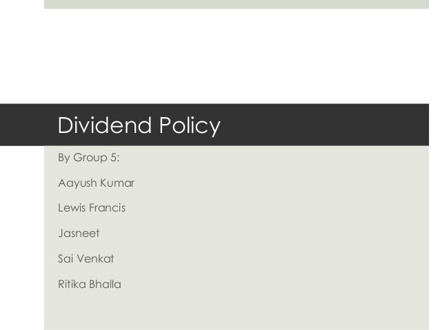 Dividend Policy By Group 5: Aayush Kumar  Lewis Francis Jasneet Sai Venkat  Ritika Bhalla