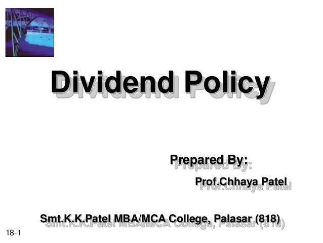 Dividend Policy                              Prepared By:                                   Prof.Chhaya Patel       Smt.K....