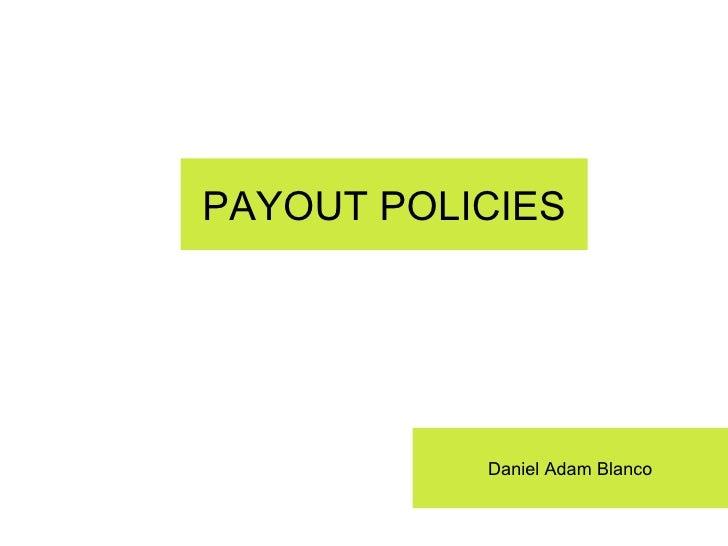 Daniel Adam Blanco PAYOUT POLICIES