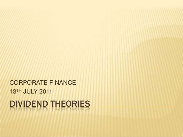 CORPORATE FINANCE13TH JULY 2011DIVIDEND THEORIES