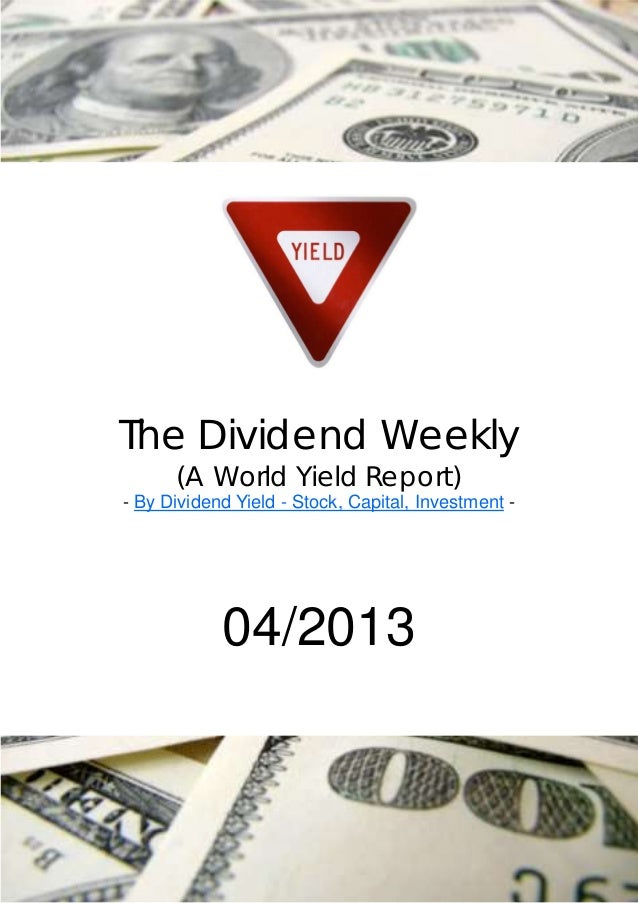 The Dividend Weekly      (A World Yield Report)- By Dividend Yield - Stock, Capital, Investment -            04/2013