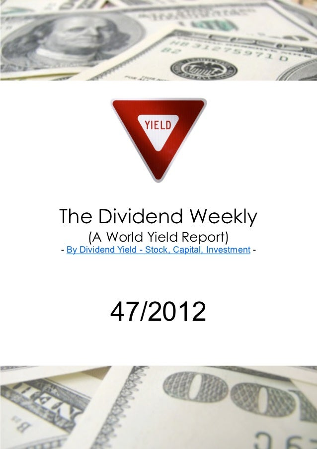 The Dividend Weekly      (A World Yield Report)- By Dividend Yield - Stock, Capital, Investment -            47/2012