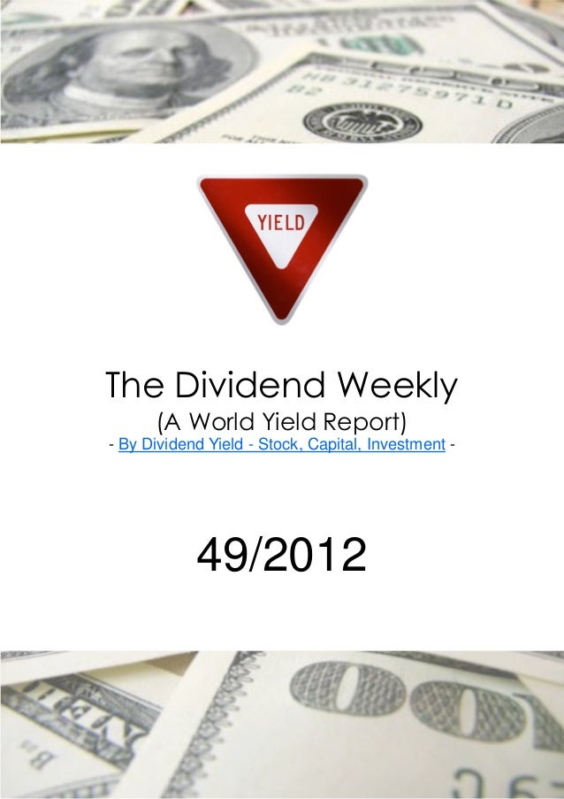 The Dividend Weekly      (A World Yield Report)- By Dividend Yield - Stock, Capital, Investment -            49/2012