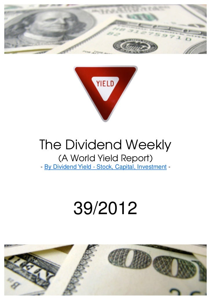 The Dividend Weekly      (A World Yield Report)- By Dividend Yield - Stock, Capital, Investment -            39/2012