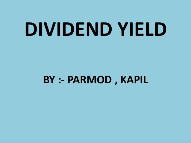 DIVIDEND YIELD BY :- PARMOD , KAPIL
