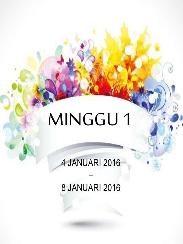 MINGGU 1 4 JANUARI 2016 – 8 JANUARI 2016