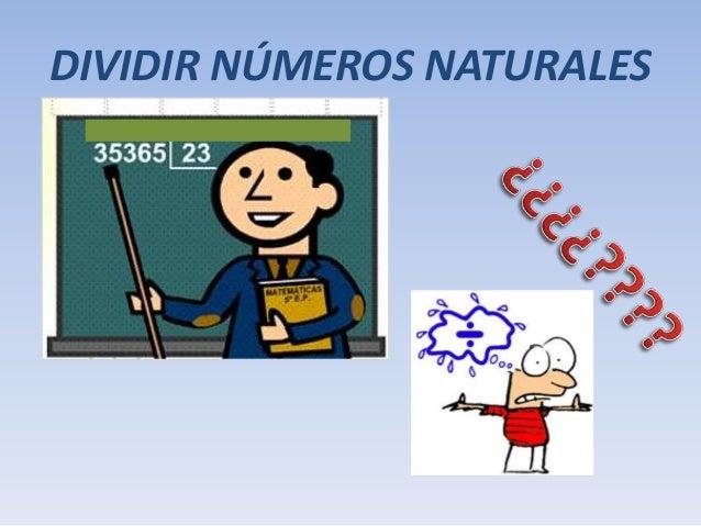DIVIDIR NÚMEROS NATURALES
