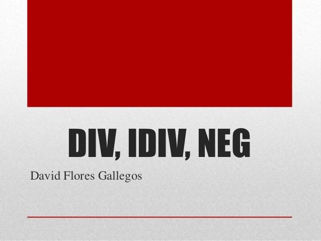 DIV, IDIV, NEG  David Flores Gallegos