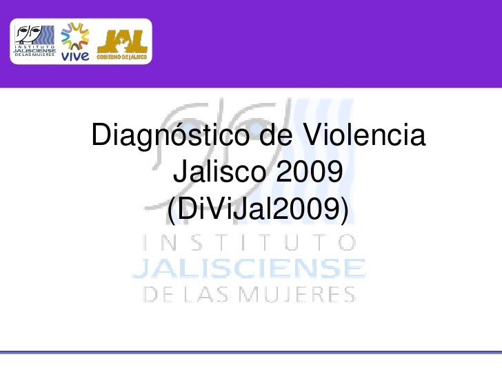 Diagnóstico de Violencia       Jalisco 2009      (DiViJal2009)