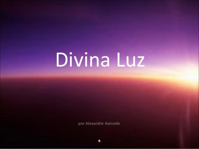 Divina Luz  por Alexandre Azevedo