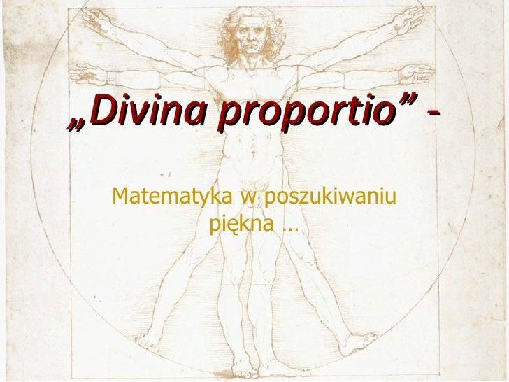 """ Divina proportio"" - Matematyka w poszukiwaniu piękna …"