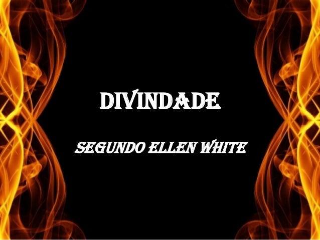 DIVINDADE SEGUNDO ELLEN WHITE