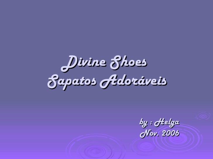 Divine Shoes  Sapatos Adoráveis by : Helga Nov. 2006