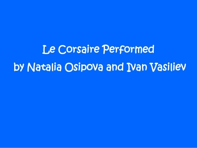 Le Corsaire Performed by Natalia Osipova and Ivan Vasiliev