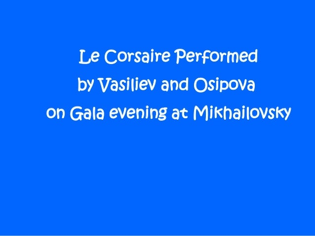 Le Corsaire Performed by Vasiliev and Osipova on Gala evening at Mikhailovsky