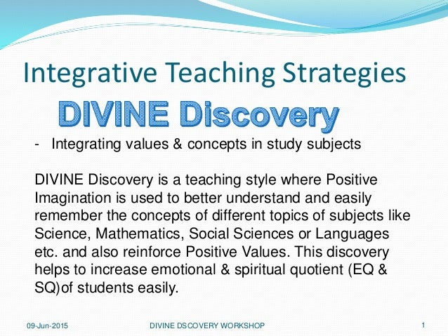 09-Jun-2015 DIVINE DSCOVERY WORKSHOP 1 Integrative Teaching Strategies - Integrating values & concepts in study subjects D...