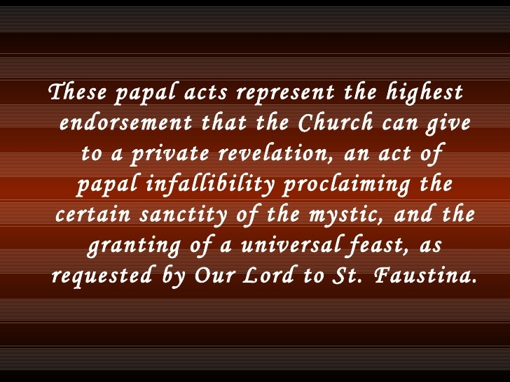 <ul><li>These papal acts represent the highest endorsement that the Church can give to a private revelation, an act of pa...