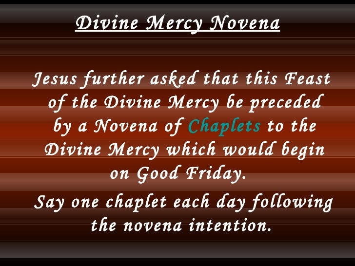 Divine Mercy Novena <ul><li>Jesus further asked that this Feast of the Divine Mercy be preceded by a Novena of  Chaplets  ...