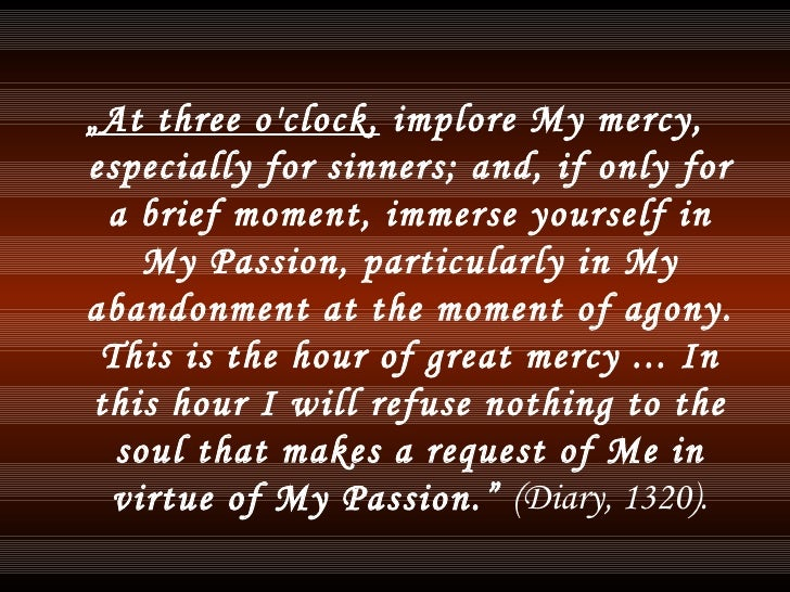 """<ul><li>"""" At three o'clock,  implore My mercy, especially for sinners; and, if only for a brief moment, immerse yourself i..."""