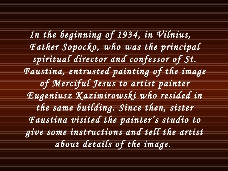 <ul><li>In the beginning of 1934, in Vilnius, Father Sopocko ,  who was the principal spiritual director and confessor of ...