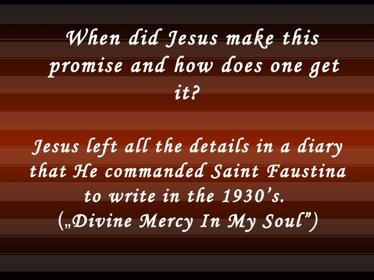 """Jesus left all the details in a diary that He commanded Saint Faustina to write in the 1930's.   ("""" Divine Mercy In My Sou..."""