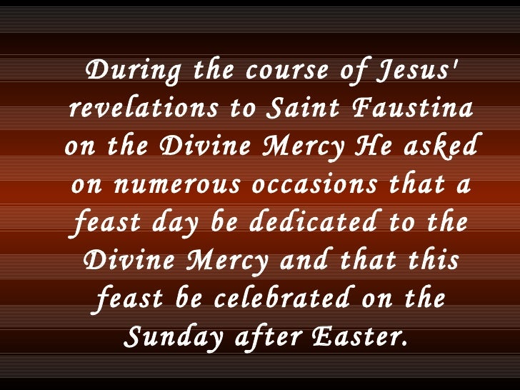 <ul><li>During the course of Jesus' revelations to Saint Faustina on the Divine Mercy He asked on numerous occasions that ...
