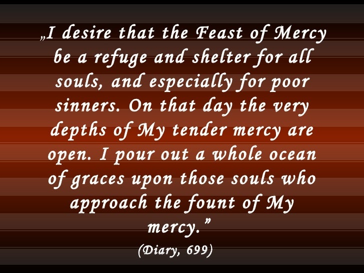 """<ul><li>"""" I desire that the Feast of Mercy be a refuge and shelter for all souls, and especially for poor sinners. On that..."""