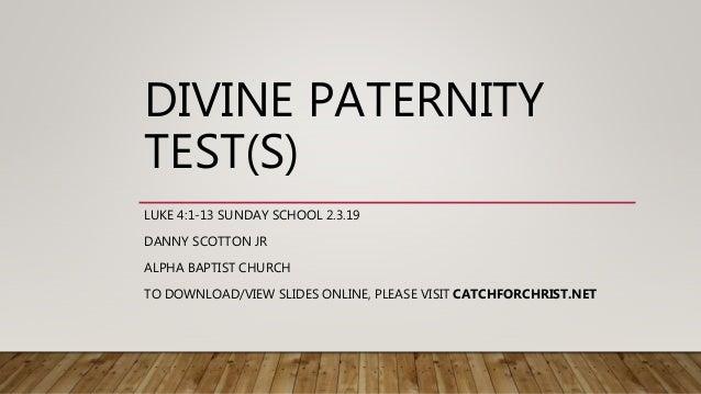 DIVINE PATERNITY TEST(S) LUKE 4:1-13 SUNDAY SCHOOL 2.3.19 DANNY SCOTTON JR ALPHA BAPTIST CHURCH TO DOWNLOAD/VIEW SLIDES ON...