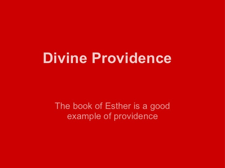 Divine Providence The book of Esther is a good example of providence
