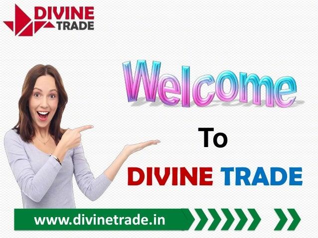 To DIVINE TRADE www.divinetrade.in