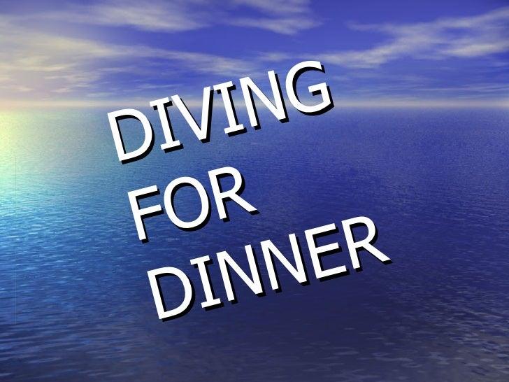 DIVING FOR DINNER