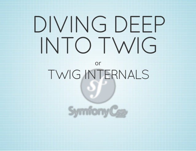 DIVING DEEP INTO TWIG or  TWIG INTERNALS