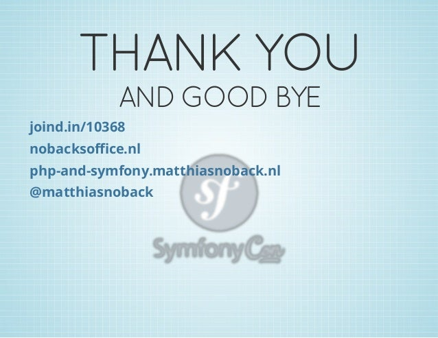 THANK YOU AND GOOD BYE  joind.in/10368 nobacksoffice.nl php-and-symfony.matthiasnoback.nl @matthiasnoback