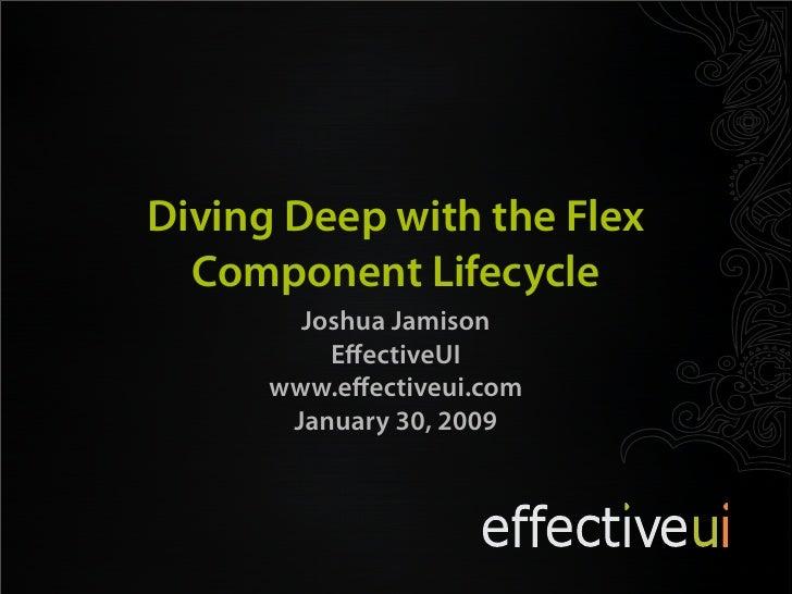 Diving Deep with the Flex   Component Lifecycle         Joshua Jamison           EffectiveUI       www.effectiveui.com      ...