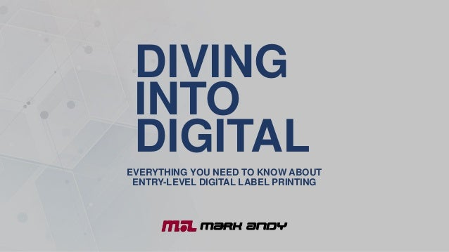 DIVING INTO DIGITAL EVERYTHING YOU NEED TO KNOW ABOUT ENTRY-LEVEL DIGITAL LABEL PRINTING