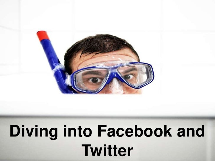 Diving into Facebook and Twitter<br />