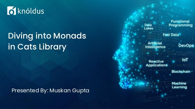 Presented By: Muskan Gupta Diving into Monads in Cats Library