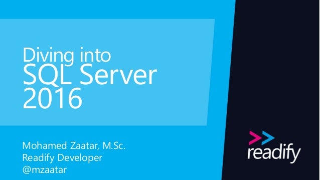 Diving into SQL Server 2016 Mohamed Zaatar, M.Sc. Readify Developer @mzaatar