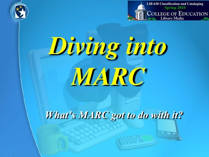 LIB 630 Classification and Cataloging<br />Spring 2010<br />Diving into MARC<br />What's MARC got to do with it?<br />