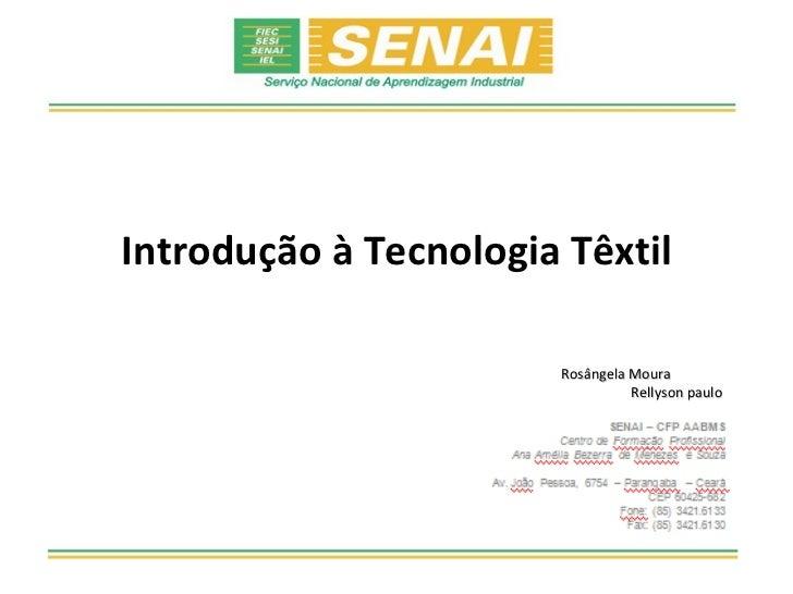 Introdução à Tecnologia Têxtil                       Rosângela Moura                                 Rellyson paulo