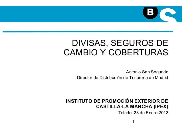 DIVISAS, SEGUROS DECAMBIO Y COBERTURAS                             Antonio San Segundo   Director de Distribución de Tesor...